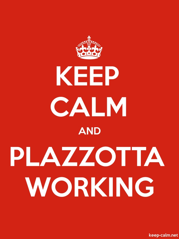 KEEP CALM AND PLAZZOTTA WORKING - white/red - Default (600x800)