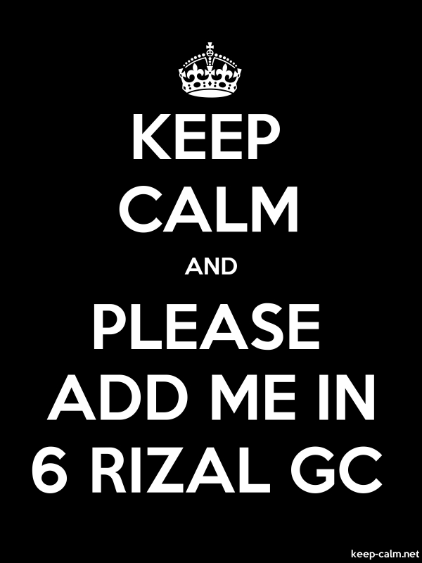 KEEP CALM AND PLEASE ADD ME IN 6 RIZAL GC - white/black - Default (600x800)