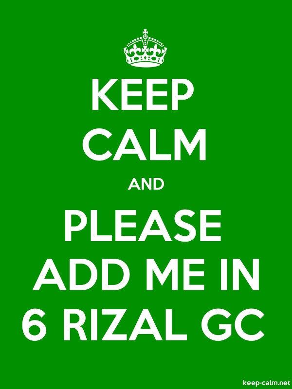 KEEP CALM AND PLEASE ADD ME IN 6 RIZAL GC - white/green - Default (600x800)