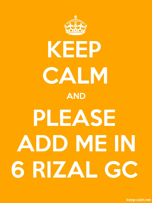 KEEP CALM AND PLEASE ADD ME IN 6 RIZAL GC - white/orange - Default (600x800)