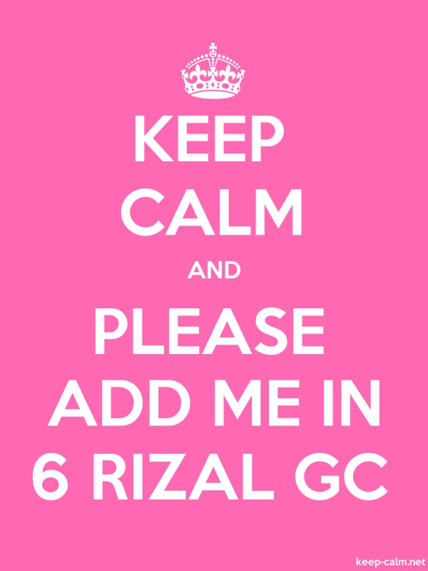KEEP CALM AND PLEASE ADD ME IN 6 RIZAL GC - white/pink - Default (600x800)