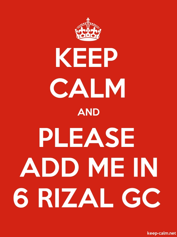 KEEP CALM AND PLEASE ADD ME IN 6 RIZAL GC - white/red - Default (600x800)