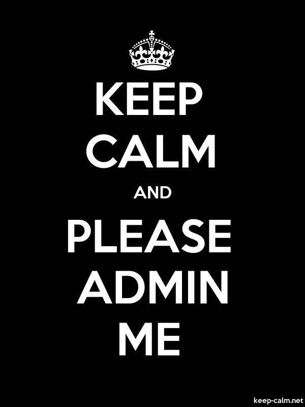 KEEP CALM AND PLEASE ADMIN ME - white/black - Default (600x800)