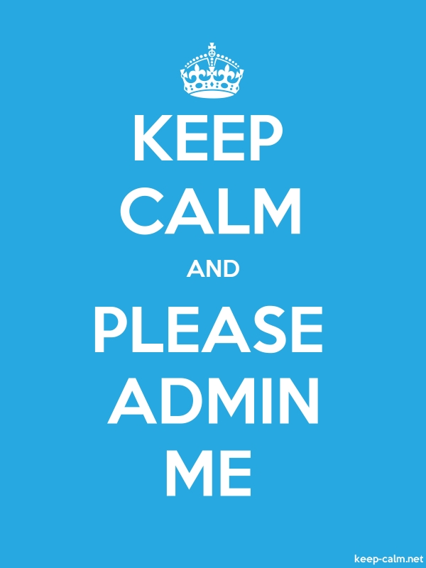 KEEP CALM AND PLEASE ADMIN ME - white/blue - Default (600x800)