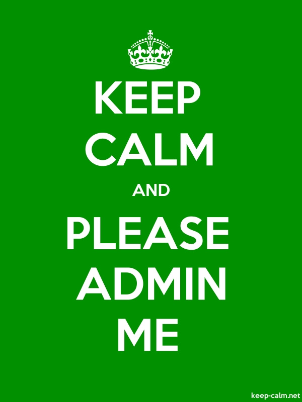 KEEP CALM AND PLEASE ADMIN ME - white/green - Default (600x800)