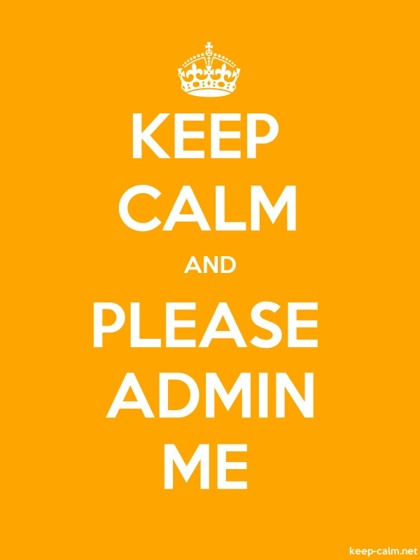 KEEP CALM AND PLEASE ADMIN ME - white/orange - Default (600x800)