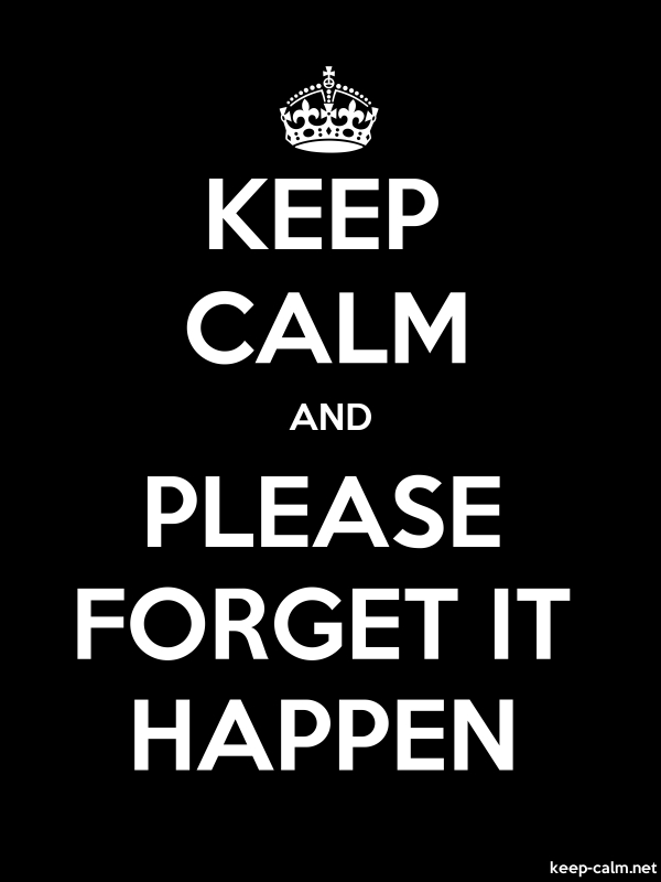 KEEP CALM AND PLEASE FORGET IT HAPPEN - white/black - Default (600x800)