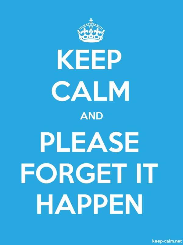 KEEP CALM AND PLEASE FORGET IT HAPPEN - white/blue - Default (600x800)