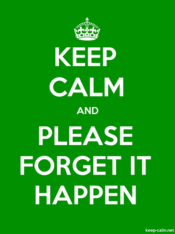 KEEP CALM AND PLEASE FORGET IT HAPPEN - white/green - Default (600x800)