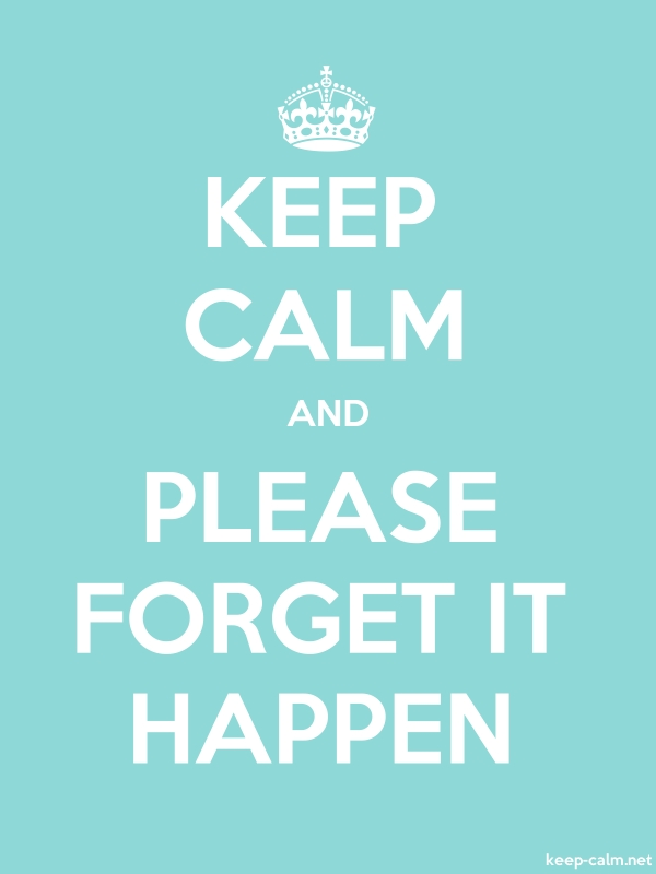 KEEP CALM AND PLEASE FORGET IT HAPPEN - white/lightblue - Default (600x800)