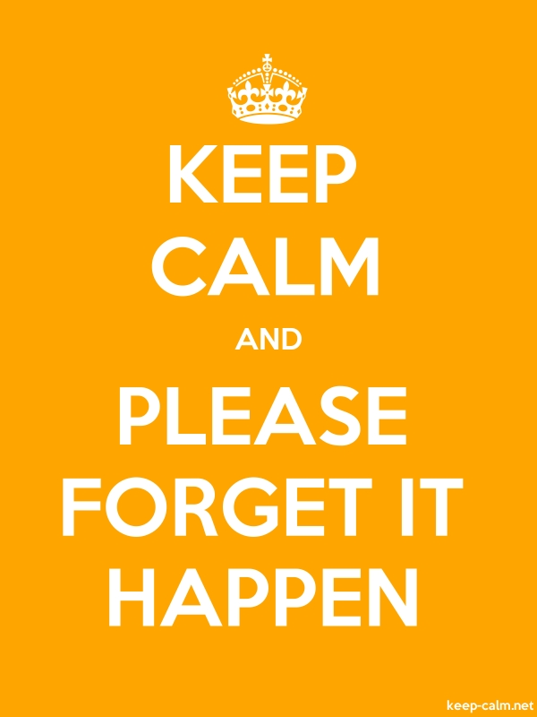 KEEP CALM AND PLEASE FORGET IT HAPPEN - white/orange - Default (600x800)