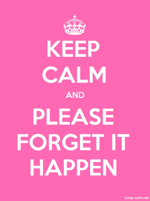 KEEP CALM AND PLEASE FORGET IT HAPPEN - white/pink - Default (600x800)