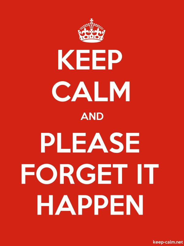 KEEP CALM AND PLEASE FORGET IT HAPPEN - white/red - Default (600x800)