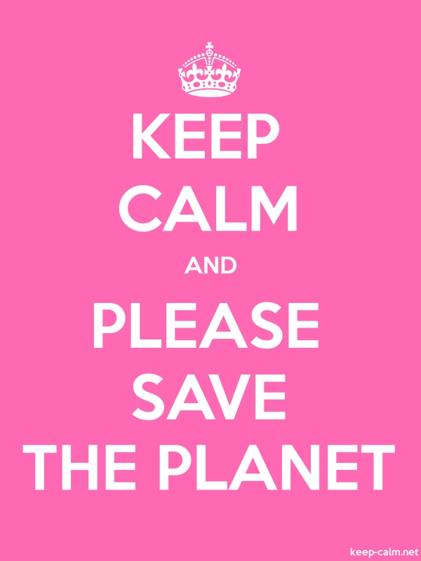 KEEP CALM AND PLEASE SAVE THE PLANET - white/pink - Default (600x800)