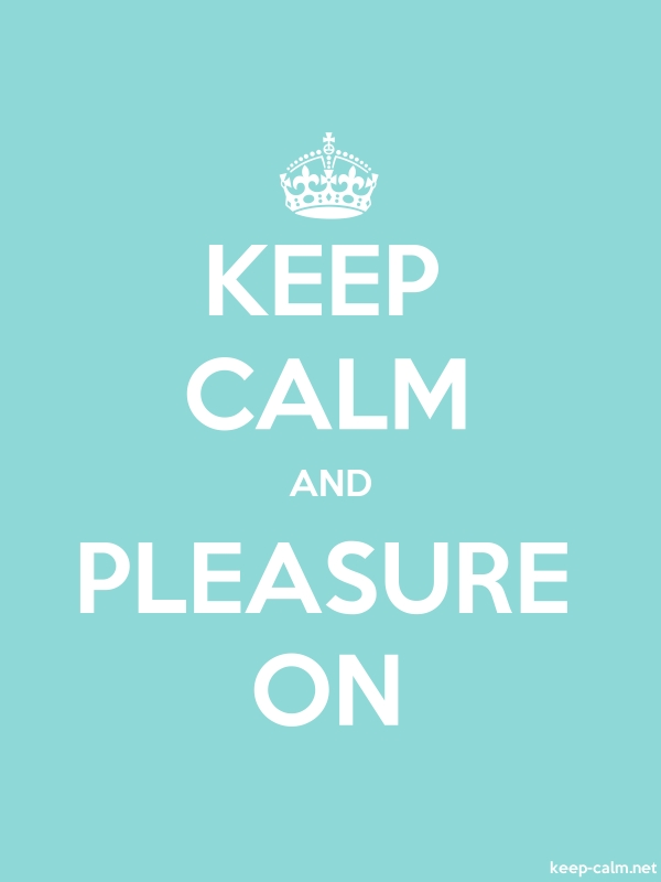 KEEP CALM AND PLEASURE ON - white/lightblue - Default (600x800)