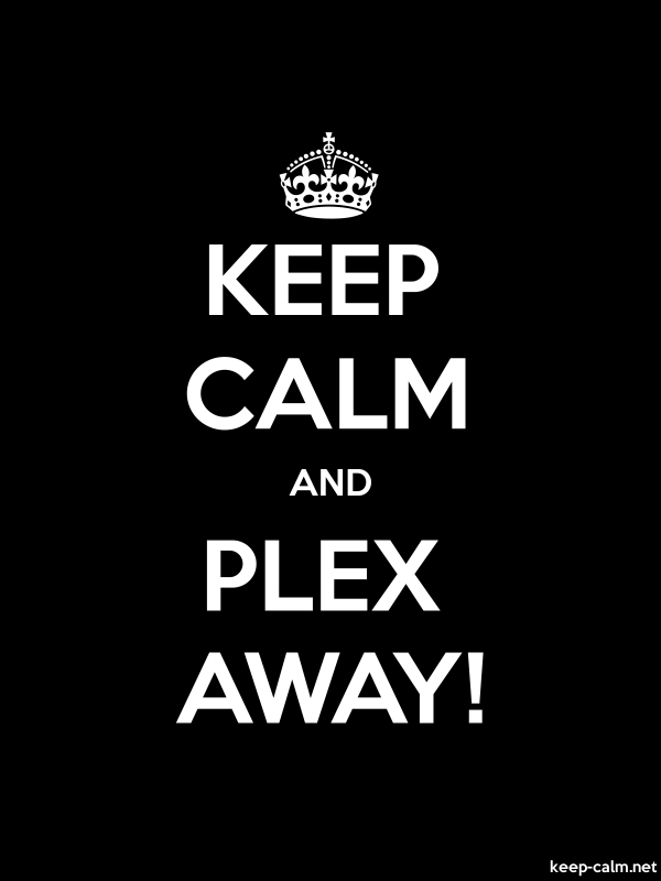 KEEP CALM AND PLEX AWAY! - white/black - Default (600x800)