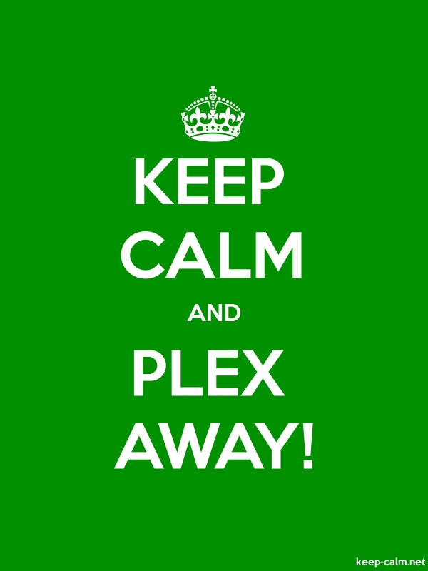 KEEP CALM AND PLEX AWAY! - white/green - Default (600x800)