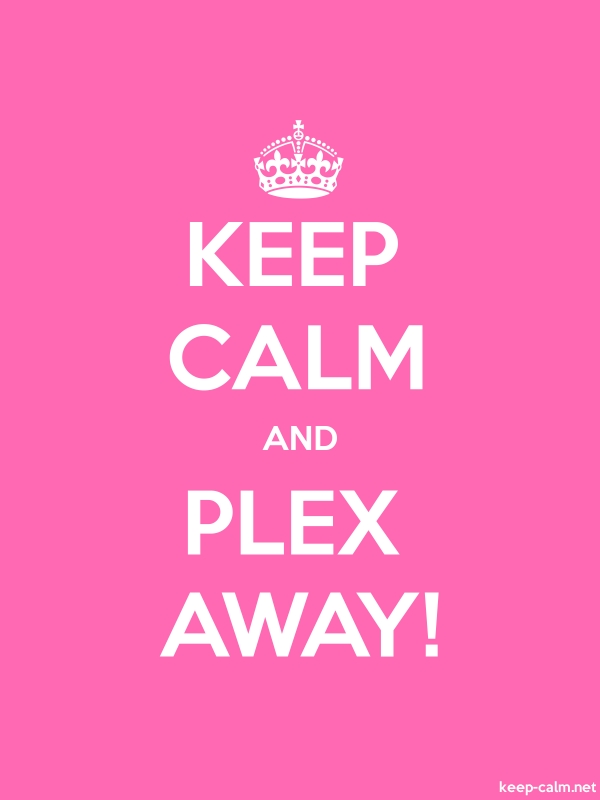 KEEP CALM AND PLEX AWAY! - white/pink - Default (600x800)