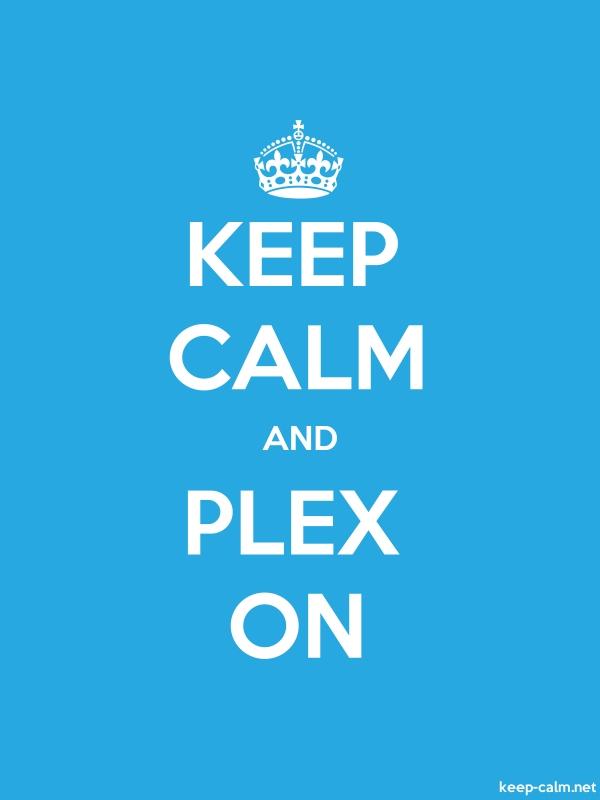 KEEP CALM AND PLEX ON - white/blue - Default (600x800)