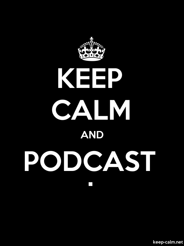 KEEP CALM AND PODCAST . - white/black - Default (600x800)