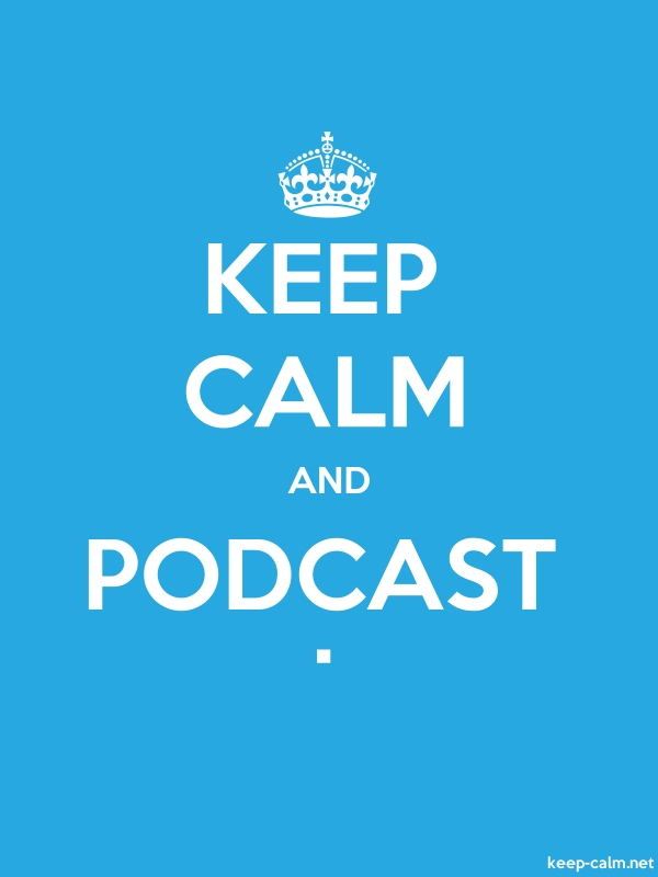 KEEP CALM AND PODCAST . - white/blue - Default (600x800)