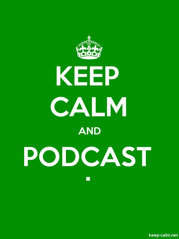 KEEP CALM AND PODCAST . - white/green - Default (600x800)