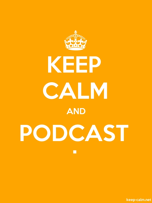 KEEP CALM AND PODCAST . - white/orange - Default (600x800)
