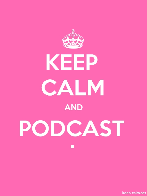 KEEP CALM AND PODCAST . - white/pink - Default (600x800)