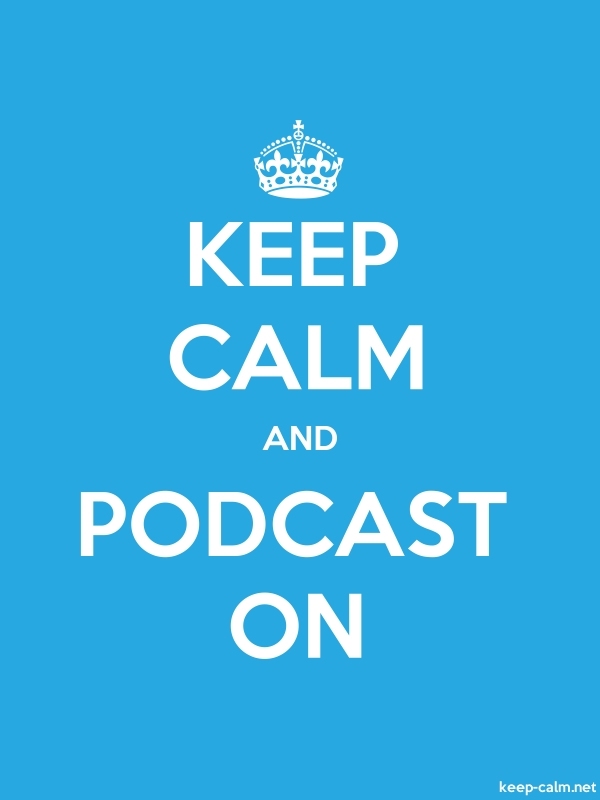 KEEP CALM AND PODCAST ON - white/blue - Default (600x800)