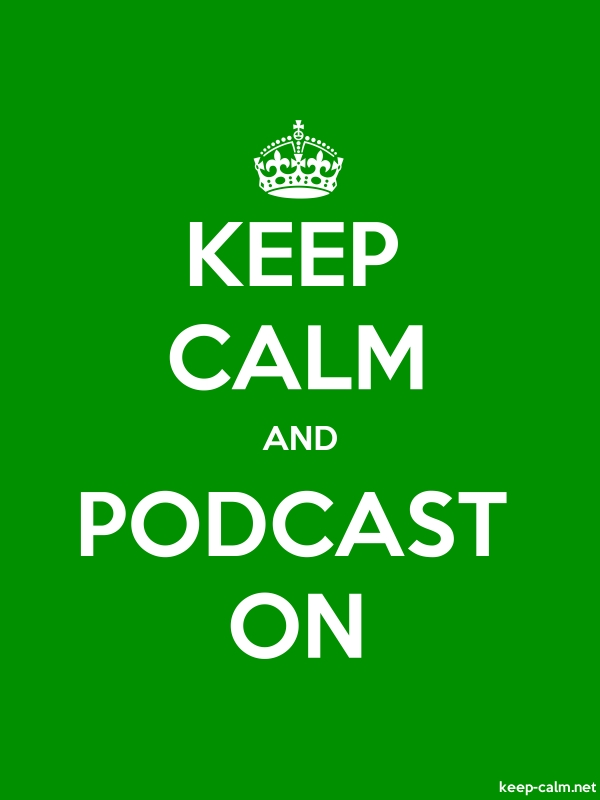 KEEP CALM AND PODCAST ON - white/green - Default (600x800)