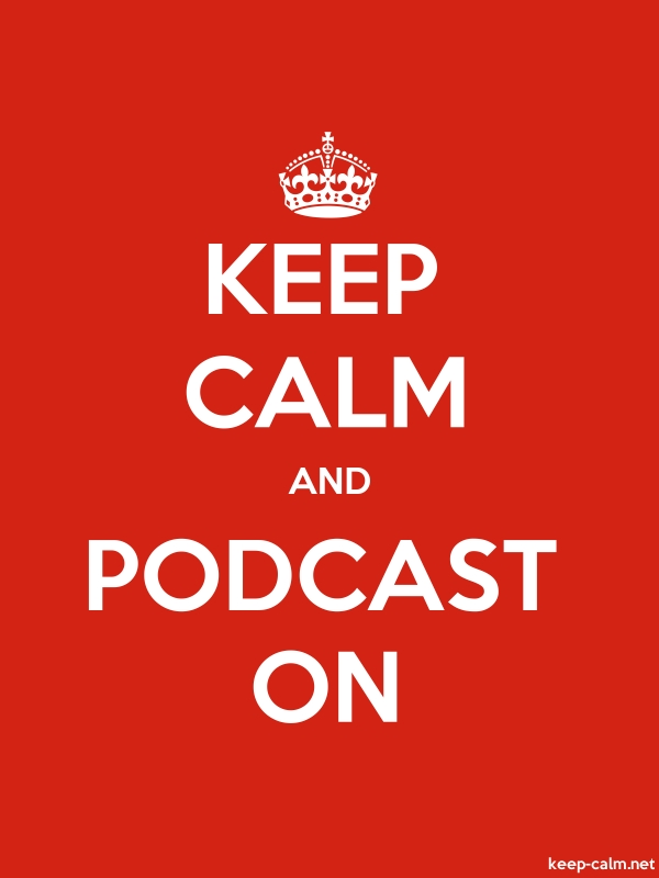 KEEP CALM AND PODCAST ON - white/red - Default (600x800)