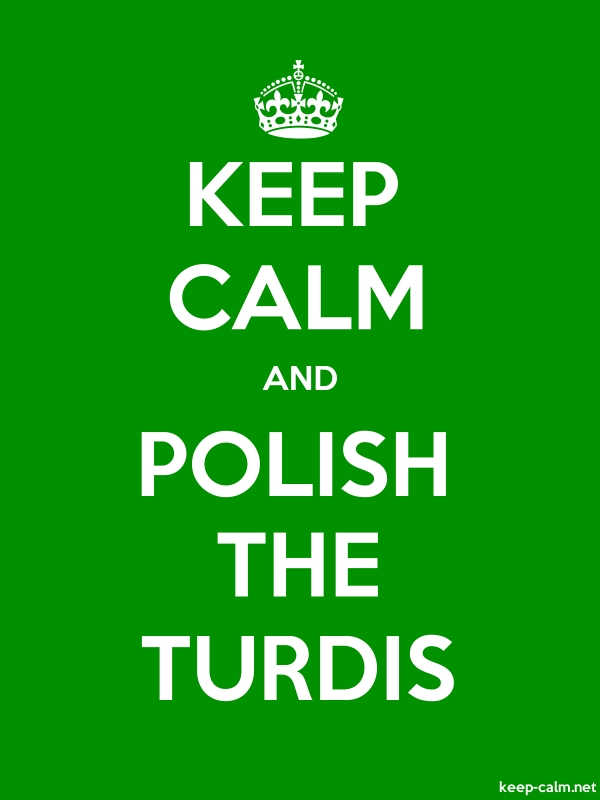 KEEP CALM AND POLISH THE TURDIS - white/green - Default (600x800)