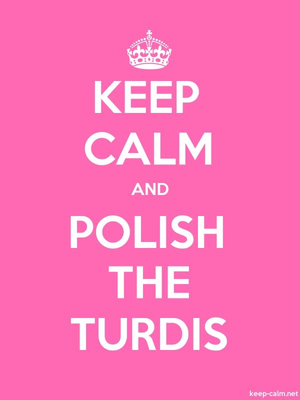KEEP CALM AND POLISH THE TURDIS - white/pink - Default (600x800)
