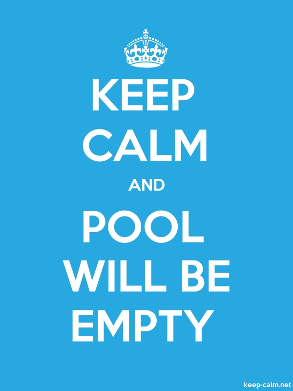 KEEP CALM AND POOL WILL BE EMPTY - white/blue - Default (600x800)