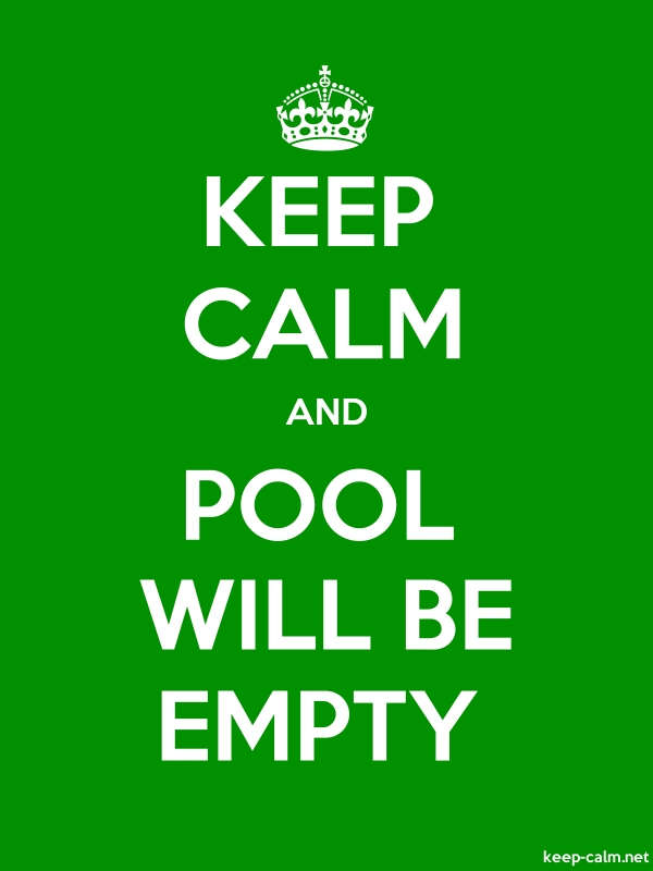 KEEP CALM AND POOL WILL BE EMPTY - white/green - Default (600x800)