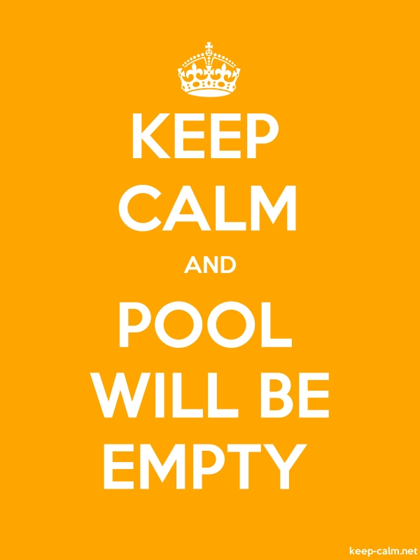 KEEP CALM AND POOL WILL BE EMPTY - white/orange - Default (600x800)