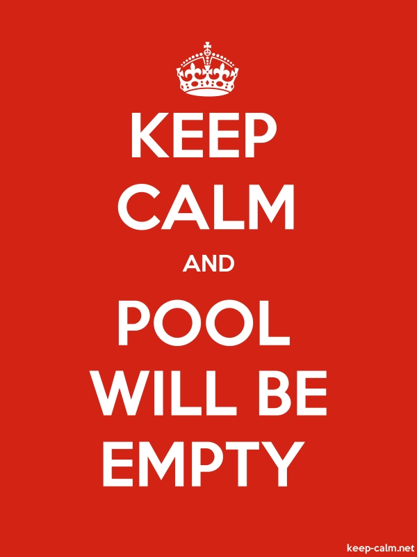 KEEP CALM AND POOL WILL BE EMPTY - white/red - Default (600x800)
