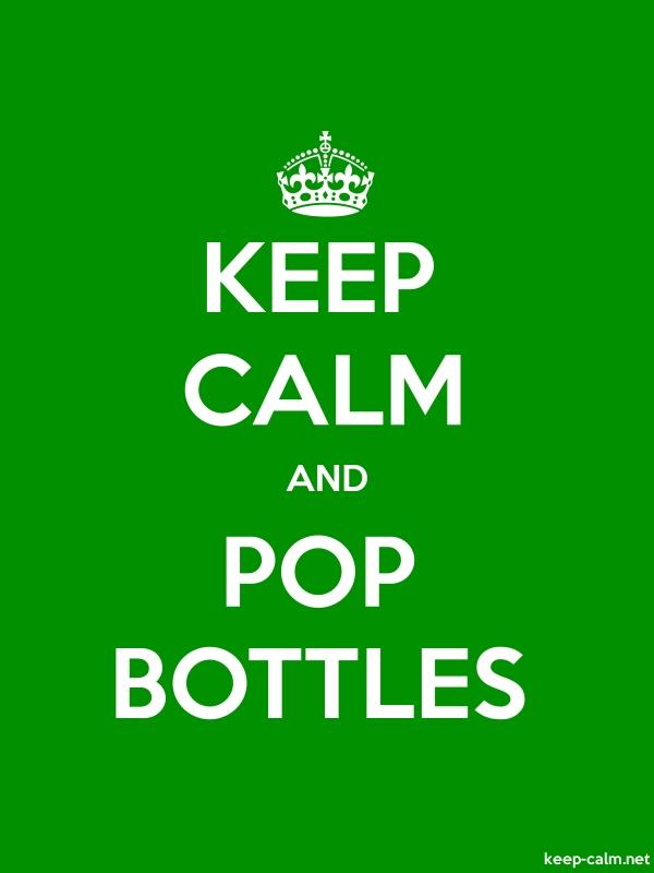 KEEP CALM AND POP BOTTLES - white/green - Default (600x800)