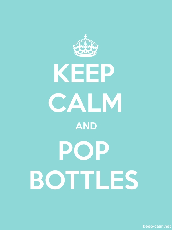 KEEP CALM AND POP BOTTLES - white/lightblue - Default (600x800)