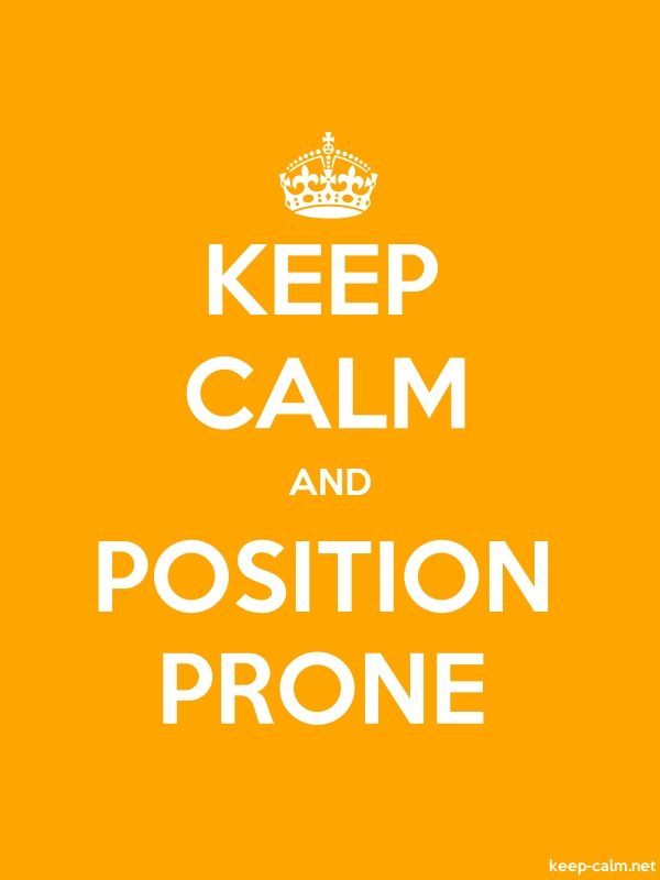 KEEP CALM AND POSITION PRONE - white/orange - Default (600x800)