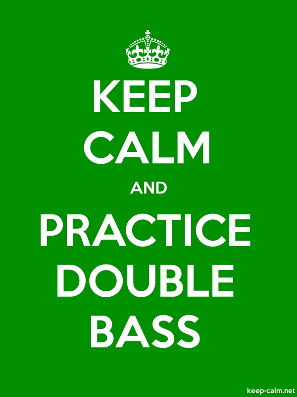 KEEP CALM AND PRACTICE DOUBLE BASS - white/green - Default (600x800)