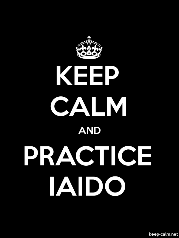KEEP CALM AND PRACTICE IAIDO - white/black - Default (600x800)