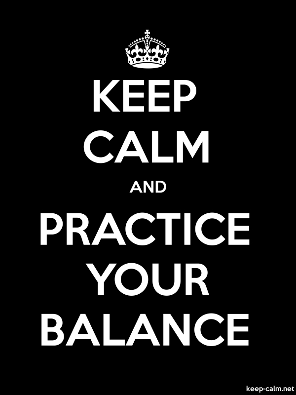 KEEP CALM AND PRACTICE YOUR BALANCE - white/black - Default (600x800)