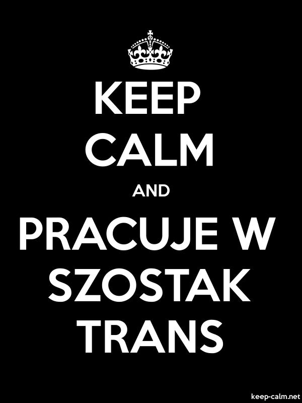 KEEP CALM AND PRACUJE W SZOSTAK TRANS - white/black - Default (600x800)