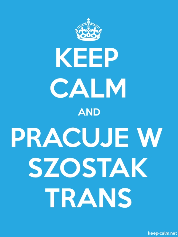 KEEP CALM AND PRACUJE W SZOSTAK TRANS - white/blue - Default (600x800)