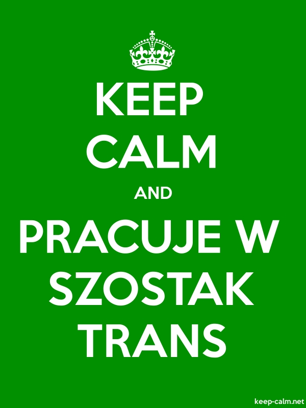KEEP CALM AND PRACUJE W SZOSTAK TRANS - white/green - Default (600x800)