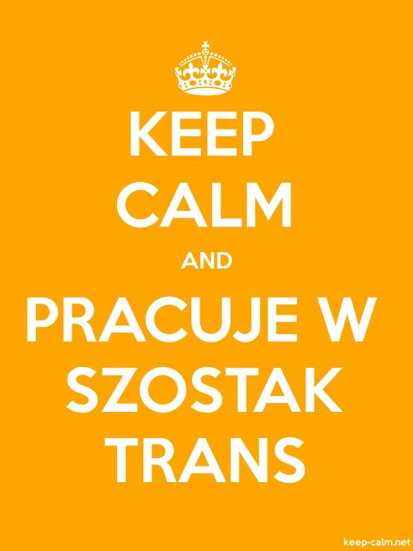 KEEP CALM AND PRACUJE W SZOSTAK TRANS - white/orange - Default (600x800)