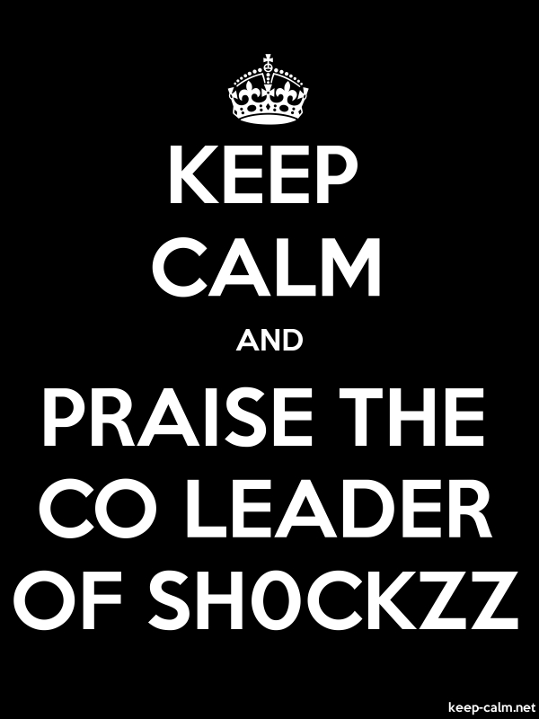 KEEP CALM AND PRAISE THE CO LEADER OF SH0CKZZ - white/black - Default (600x800)