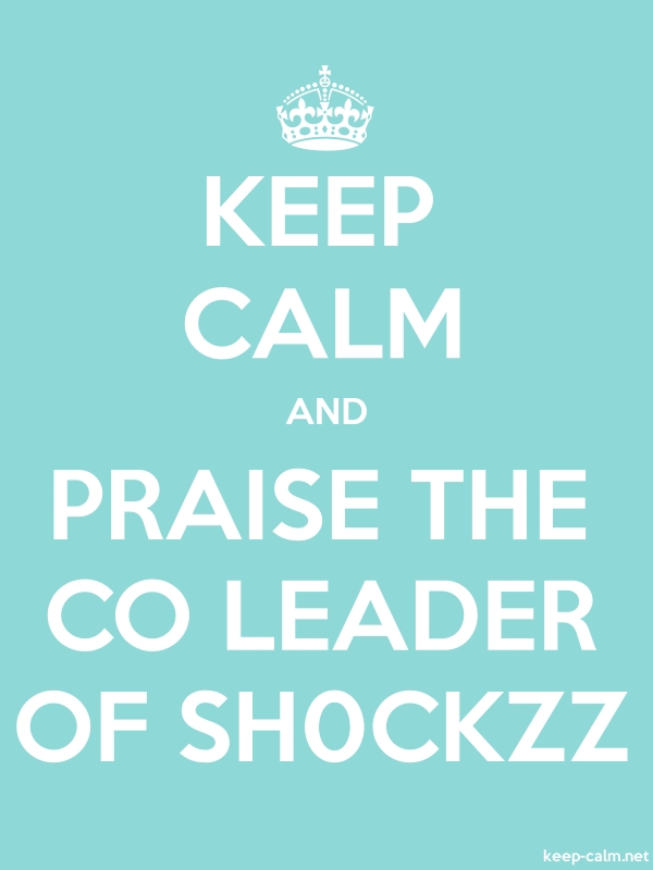 KEEP CALM AND PRAISE THE CO LEADER OF SH0CKZZ - white/lightblue - Default (600x800)