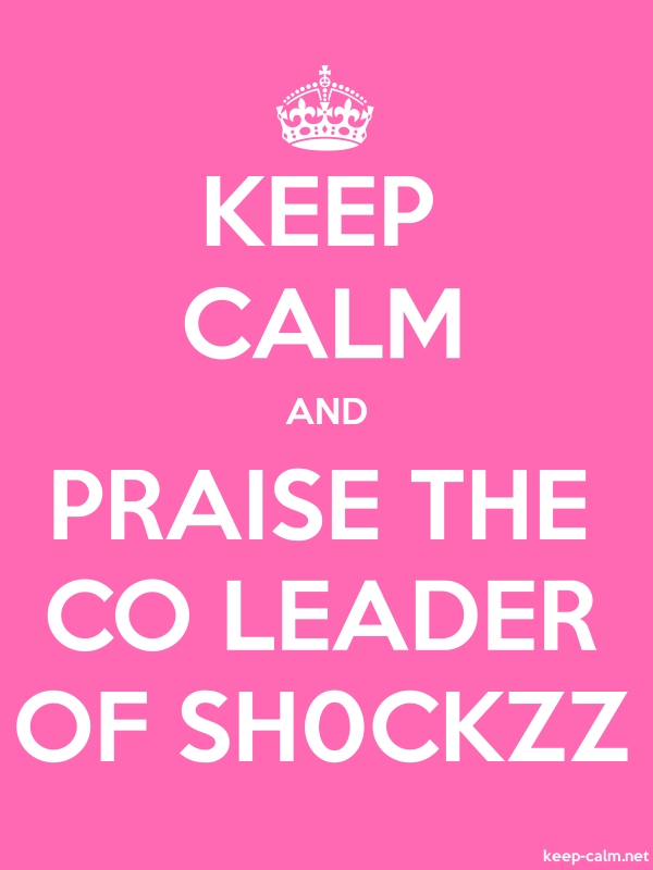 KEEP CALM AND PRAISE THE CO LEADER OF SH0CKZZ - white/pink - Default (600x800)